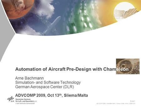 ADVCOMP 2009 > Arne Bachmann > Markus Kunde > et al. > 2009-10-13 Slide 1 Automation of Aircraft Pre-Design with Chameleon Arne Bachmann Simulation- and.