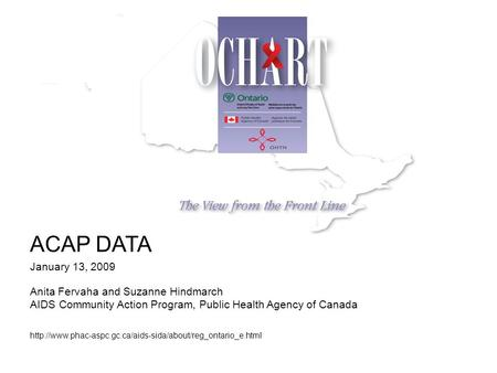ACAP DATA January 13, 2009 Anita Fervaha and Suzanne Hindmarch AIDS Community Action Program,