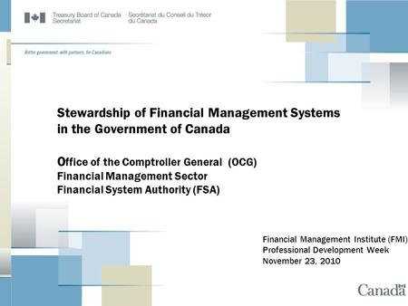 Stewardship of Financial Management Systems in the Government of Canada O ffice of the Comptroller General (OCG) Financial Management Sector Financial.
