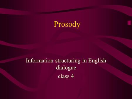 Prosody Information structuring in English dialogue class 4.