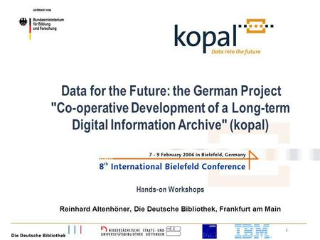 1 Data for the Future: the German Project Co-operative Development of a Long-term Digital Information Archive (kopal) Hands-on Workshops Reinhard Altenhöner,