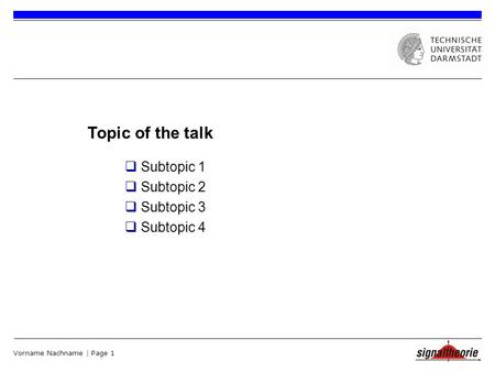 Vorname Nachname | Page 1 Subtopic 1 Subtopic 2 Subtopic 3 Subtopic 4 Topic of the talk.