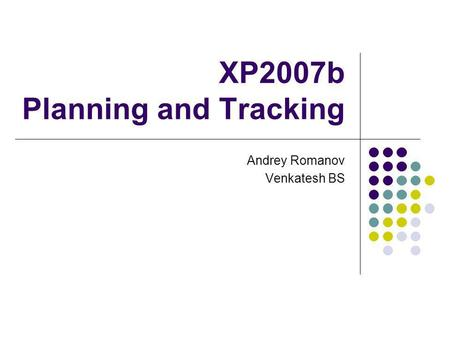 XP2007b Planning and Tracking Andrey Romanov Venkatesh BS.
