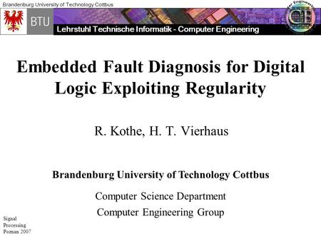 Lehrstuhl Technische Informatik - Computer Engineering Brandenburg University of Technology Cottbus Signal Processing Poznan 2007 Embedded Fault Diagnosis.
