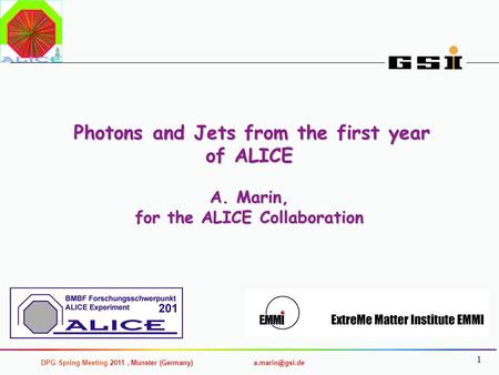 DPG Spring Meeting 2011, Münster (Germany) 1 Photons and Jets from the first year of ALICE A. Marin, for the ALICE Collaboration Photons.