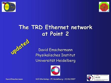 David Emschermann DCS Workshop – PI Heidelberg – 22/01/2007 The TRD Ethernet network at Point 2 David Emschermann Physikalisches Institut Universität Heidelberg.