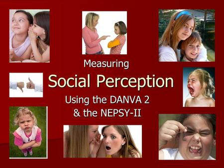 Social Perception Using the DANVA 2 & the NEPSY-II Measuring.