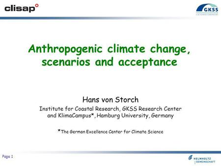 Grüne Bildungswerkstatt Tirol, 22-23 February 2008 Page 1 Anthropogenic climate change, scenarios and acceptance Hans von Storch Institute for Coastal.
