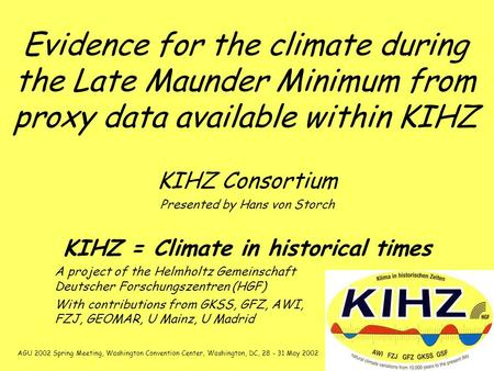 Evidence for the climate during the Late Maunder Minimum from proxy data available within KIHZ KIHZ Consortium Presented by Hans von Storch KIHZ = Climate.
