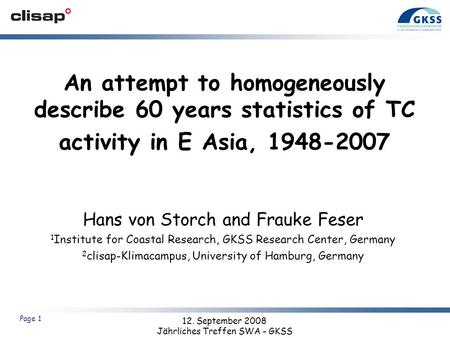 12. September 2008 Jährliches Treffen SWA - GKSS Page 1 An attempt to homogeneously describe 60 years statistics of TC activity in E Asia, 1948-2007 Hans.