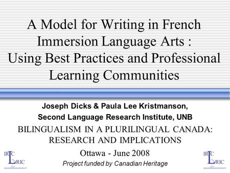 A Model for Writing in French Immersion Language Arts : Using Best Practices and Professional Learning Communities Joseph Dicks & Paula Lee Kristmanson,