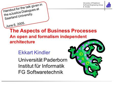 University of Paderborn Software Engineering Group E. Kindler Handout for the talk given in the eJustice Dialogues at Saarland University. June 6, 2005.