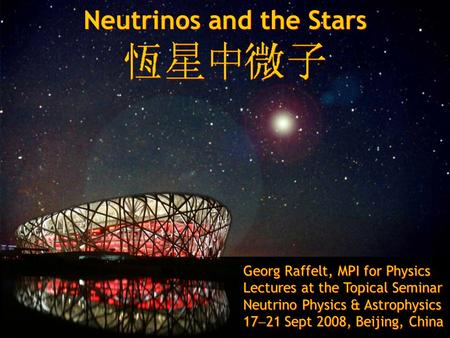 Georg Raffelt, Max-Planck-Institut für Physik, München, Germany Neutrino Physics & Astrophysics, 17-21 Sept 2008, Beijing, China Neutrinos and the stars.