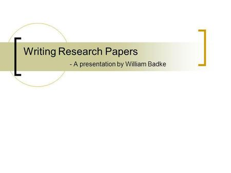 Writing Research Papers - A presentation by William Badke.