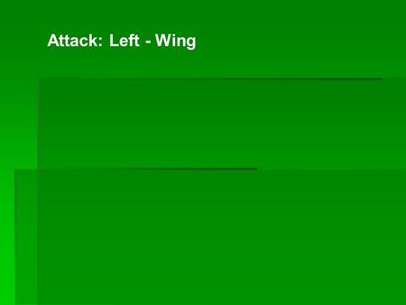 Attack: Left - Wing.