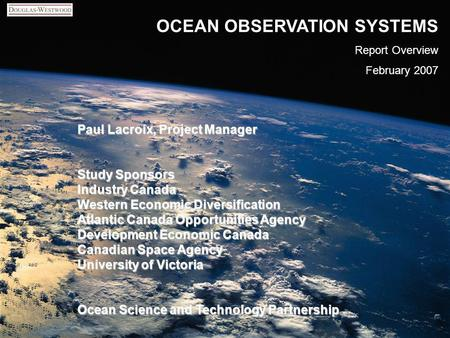 Www.dw-1.com OCEAN OBSERVATION SYSTEMS Report Overview February 2007 1 Paul Lacroix, Project Manager Study Sponsors Industry Canada Western Economic Diversification.