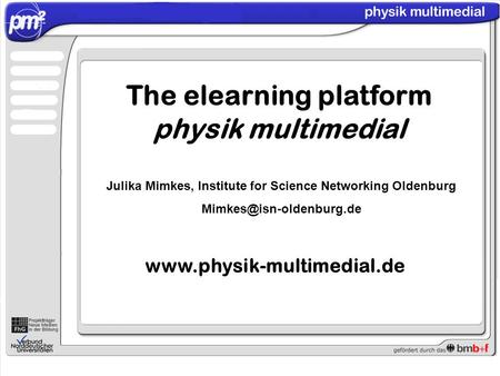 Julika Mimkes, Institute for Science Networking Oldenburg The elearning platform physik multimedial.