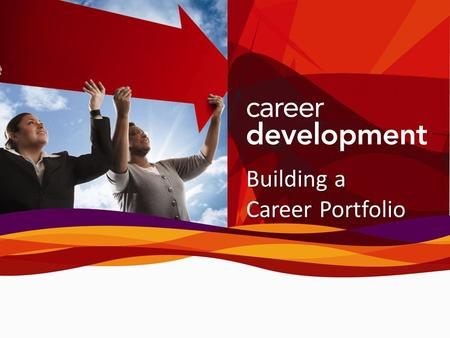 Building a Career Portfolio. Agenda Portfolios: What are they and how can they help? Master and Targeted Portfolios Preparing a Portfolio Developing Occupational.
