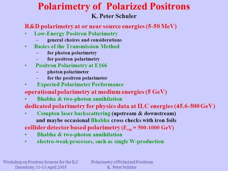 Polarimetry of Polarized Positrons K. Peter Schuler R&D polarimetry at or near source energies (5-50 MeV) Low-Energy Positron Polarimetry – general choices.