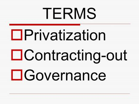 TERMS Privatization Contracting-out Governance. LEFT, LIBERAL AND RIGHT Strong government: Policy focus Weak government: Less government Institutional.