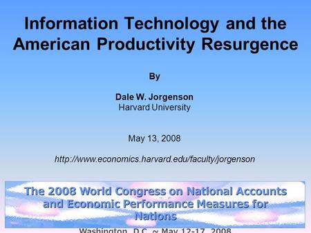Information Technology and the American Productivity Resurgence By Dale W. Jorgenson Harvard University May 13, 2008