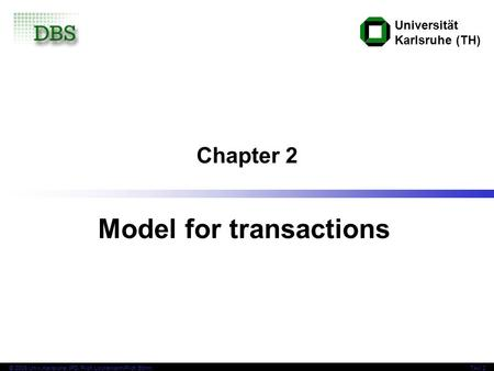 Universität Karlsruhe (TH) © 2006 Univ,Karlsruhe, IPD, Prof. Lockemann/Prof. BöhmTAV 2 Chapter 2 Model for transactions.
