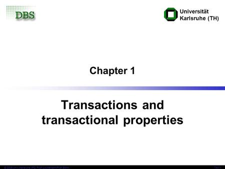 Universität Karlsruhe (TH) © 2006 Univ,Karlsruhe, IPD, Prof. Lockemann/Prof. BöhmTAV 1 Chapter 1 Transactions and transactional properties.
