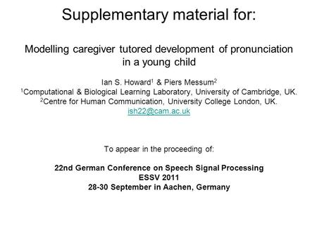 Supplementary material for: Modelling caregiver tutored development of pronunciation in a young child Ian S. Howard 1 & Piers Messum 2 1 Computational.