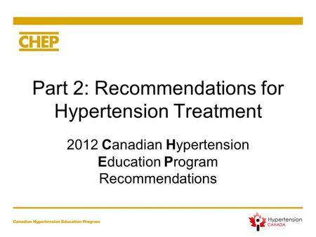 Part 2: Recommendations for Hypertension Treatment 2012 Canadian Hypertension Education Program Recommendations.
