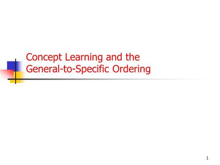 1 Concept Learning and the General-to-Specific Ordering.