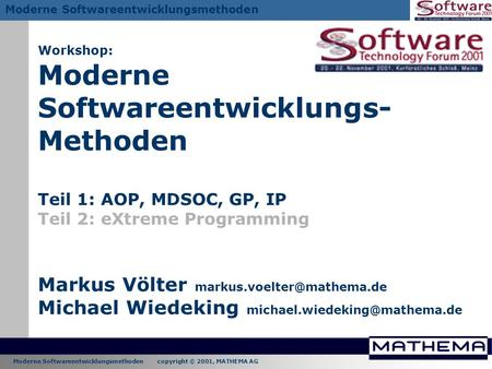 Moderne Softwareentwicklungsmethoden copyright © 2001, MATHEMA AG Moderne Softwareentwicklungsmethoden Workshop: Moderne Softwareentwicklungs- Methoden.