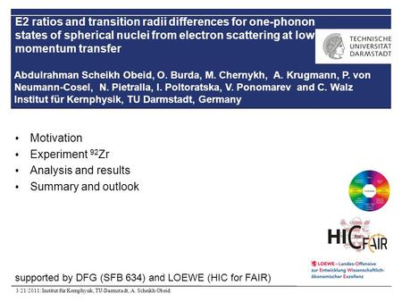 3/21/2011| Institut für Kernphysik, TU-Darmstadt, A. Scheikh Obeid| Motivation Experiment 92 Zr Analysis and results Summary and outlook supported by DFG.