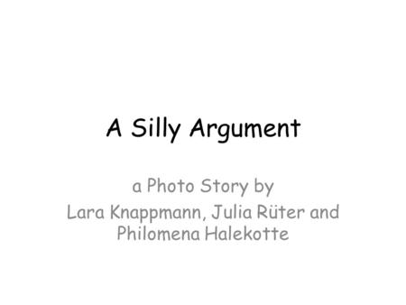 A Silly Argument a Photo Story by Lara Knappmann, Julia Rüter and Philomena Halekotte.