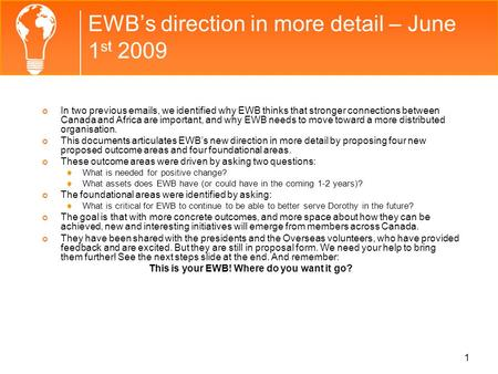 EWBs direction in more detail – June 1 st 2009 In two previous emails, we identified why EWB thinks that stronger connections between Canada and Africa.