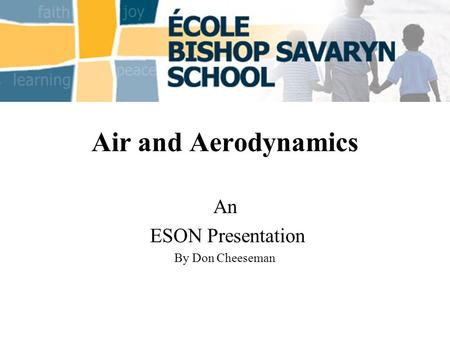 Air and Aerodynamics An ESON Presentation By Don Cheeseman.