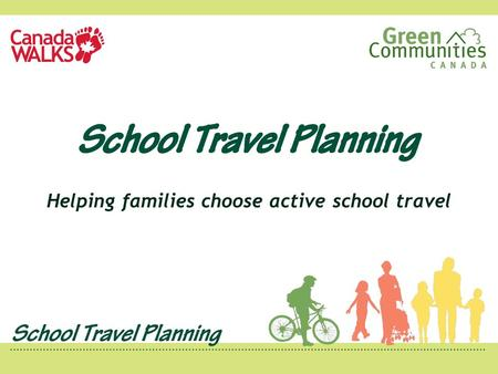 Helping families choose active school travel. Benefits Health Emissions reduction Happiness Community Cost.