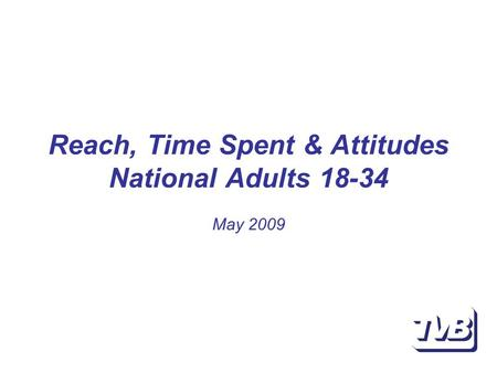Reach, Time Spent & Attitudes National Adults 18-34 May 2009.