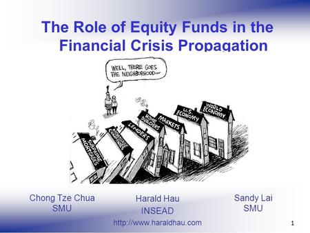 Sandy Lai SMU 1 The Role of Equity Funds in the Financial Crisis Propagation Harald Hau INSEAD  Chong Tze Chua SMU.