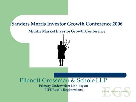 Sanders Morris Investor Growth Conference 2006 Middle Market Investor Growth Conference Ellenoff Grossman & Schole LLP Primary Underwriter Liability on.