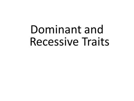 Dominant and Recessive Traits. What are traits? Physical Traits – Can be seen by others – Eye color, hair color, height, left handed Acquired Traits –