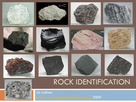 ROCK IDENTIFICATION Liz LaRosa  2009.