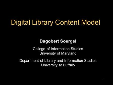 1 Digital Library Content Model Dagobert Soergel College of Information Studies University of Maryland Department of Library and Information Studies University.