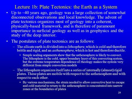 28 Lecture 1b: Plate Tectonics: the Earth as a System Up to ~40 years ago, geology was a large collection of somewhat disconnected observations and local.