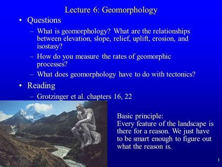 1 Lecture 6: Geomorphology Questions –What is geomorphology? What are the relationships between elevation, slope, relief, uplift, erosion, and isostasy?
