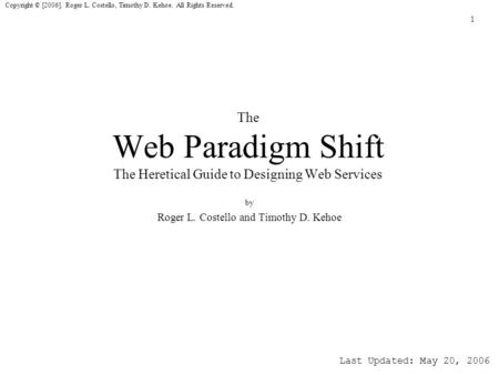 1 Copyright © [2006]. Roger L. Costello, Timothy D. Kehoe. All Rights Reserved. The Web Paradigm Shift The Heretical Guide to Designing Web Services by.