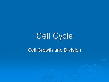 Cell Cycle Cell Growth and Division. 2. Why do cells divide? If the cell is too big: If the cell is too big: Too much demand is placed DNA Too much demand.
