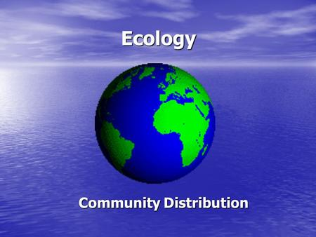 Ecology Community Distribution. Ecosystem Stability The interrelationships and interdependencies of organisms affect the development of stable ecosystems.