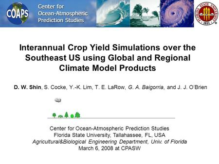 D. W. Shin, S. Cocke, Y.-K. Lim, T. E. LaRow, G. A. Baigorria, and J. J. OBrien Center for Ocean-Atmospheric Prediction Studies Florida State University,