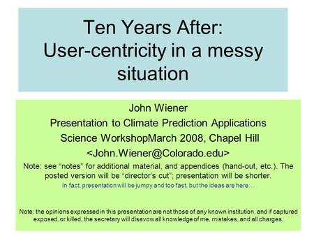 Ten Years After: User-centricity in a messy situation John Wiener Presentation to Climate Prediction Applications Science WorkshopMarch 2008, Chapel Hill.