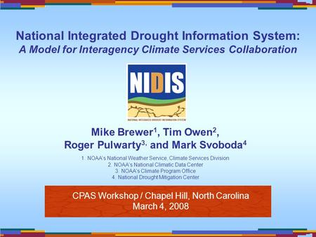 CPAS Workshop / Chapel Hill, North Carolina March 4, 2008 Mike Brewer 1, Tim Owen 2, Roger Pulwarty 3, and Mark Svoboda 4 1. NOAAs National Weather Service,